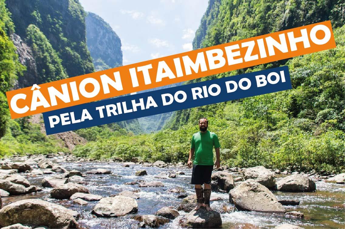Cânion Itaimbezinho pela trilha do Rio do Boi