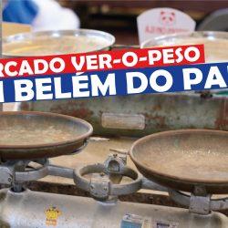 Mercado Ver-o-Peso em Belém do Pará
