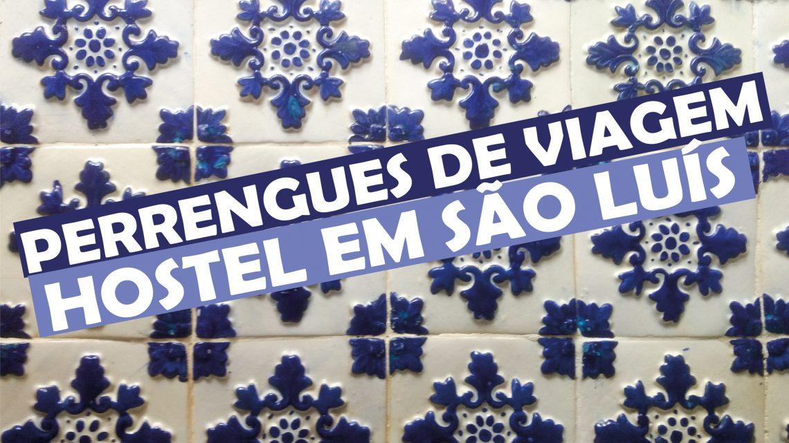 Perrengues de Viagem - Hostel em São Luis do Maranhão
