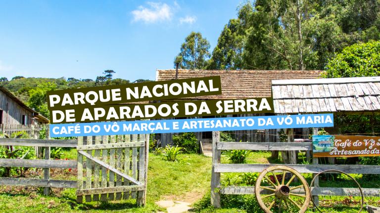 Parque Nacional de Aparados da Serra- Café do Vô Marçal e artesanato da Vó Maria
