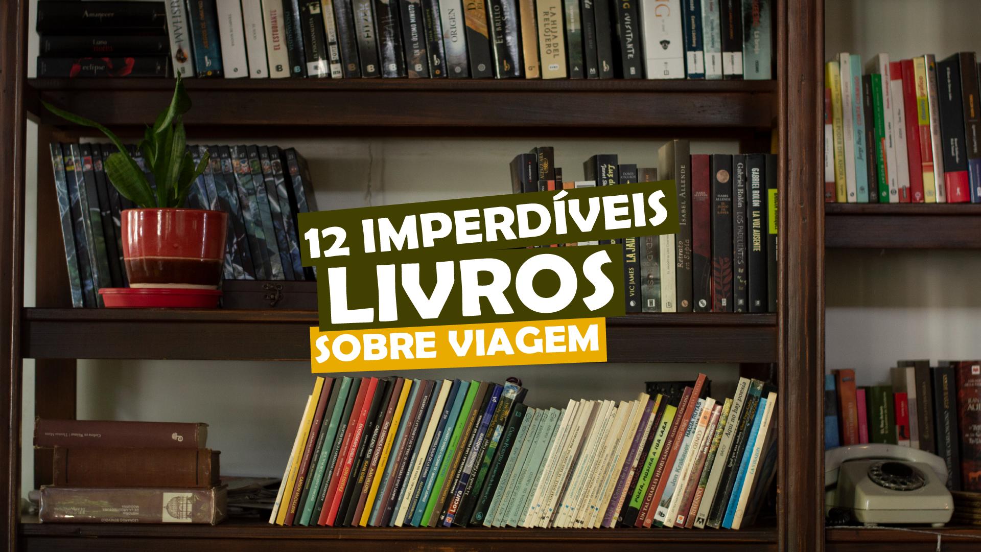 12 imperdíveis livros sobre viagem